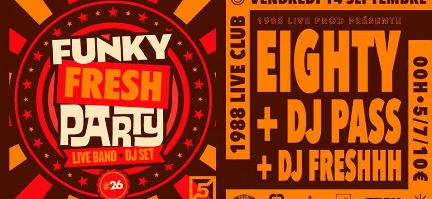 Funky Fresh Party #26 : Eighty x Dj Pass x Dj Freshhh Clubbing/Soirée