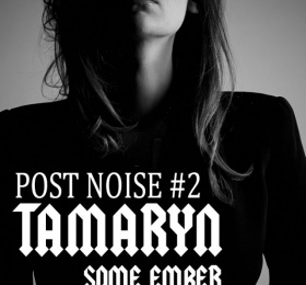 POST NOISE #2 - Tamaryn ° Some Ember & Guests ° Gothic dream pop