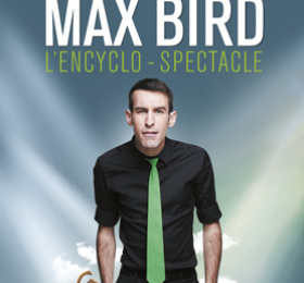Max Bird, l'Encyclo Spectacle